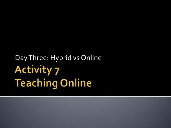 Day Three: Hybrid vs Online