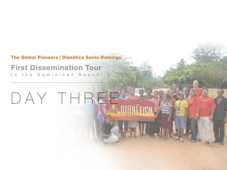 The Global Pioneers   Dianética Santo Domingo  First Dissemination Tour t o   t h e   D o m i n i c a n   R e p u b l i c ...