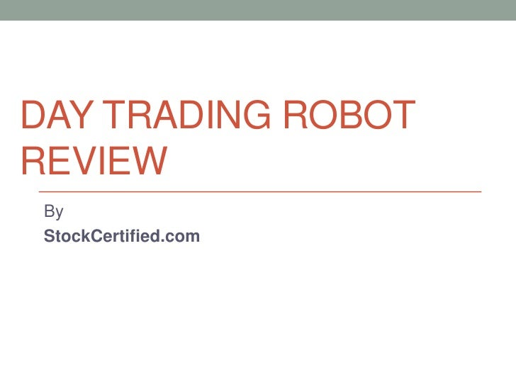 DAY TRADING ROBOTREVIEW By StockCertified.com