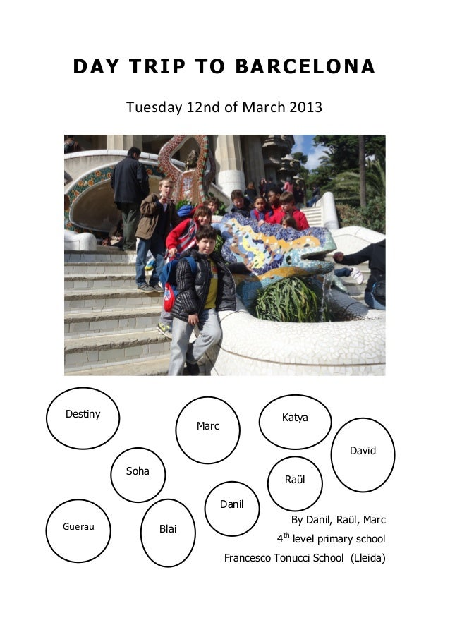 DAY TRIP TO BARCELONA Tuesday	   12nd	   of	   March	   2013 By Danil, Raül, Marc 4th level primary school Francesco Tonuc...