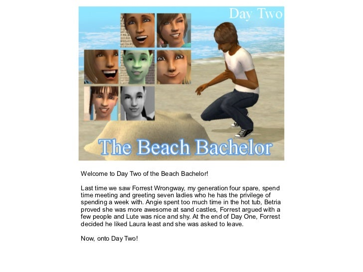 Welcome to Day Two of the Beach Bachelor!Last time we saw Forrest Wrongway, my generation four spare, spendtime meeting an...