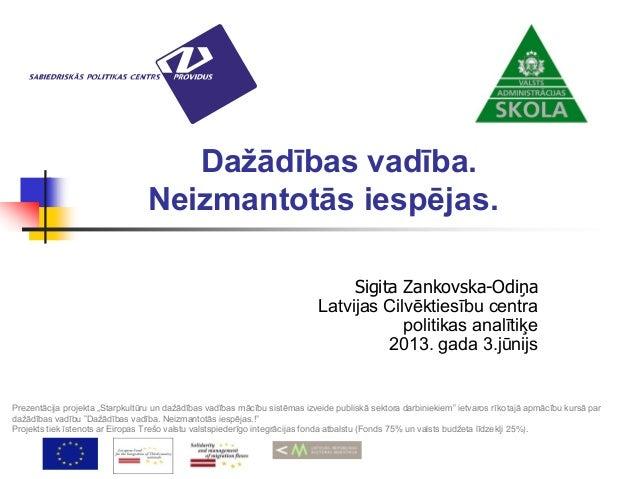 Dažādības vadība.Neizmantotās iespējas.Sigita Zankovska-OdiņaLatvijas Cilvēktiesību centrapolitikas analītiķe2013. gada 3....