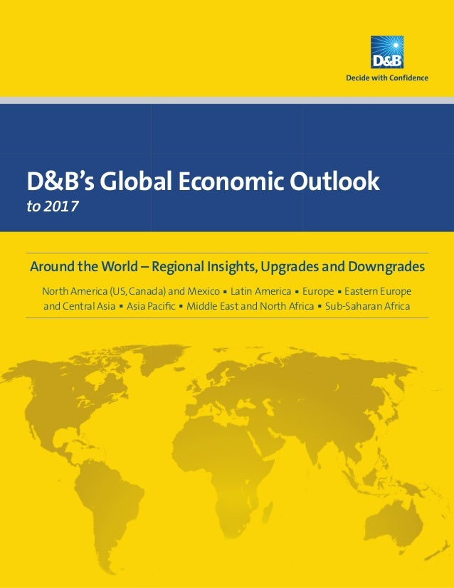 D&B's Global Economic Outlookto 2017Around the World – Regional Insights, Upgrades and Downgrades  North America (US, Cana...