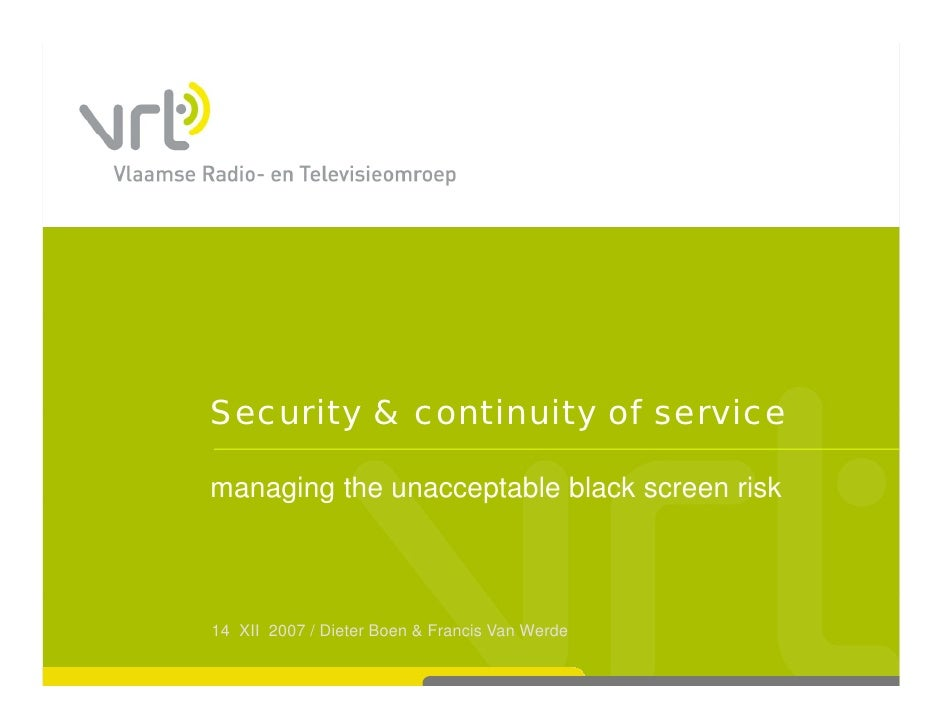 Security & continuity of service  managing the unacceptable black screen risk     g g            p    14 XII 2007 / Dieter...