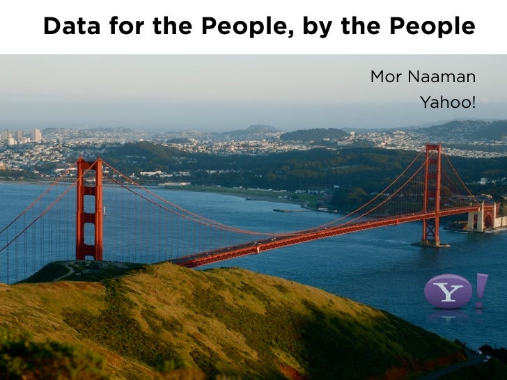 Data for the People, by the People                          Mor Naaman                              Yahoo!