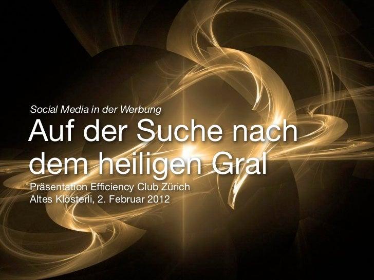 Social Media in der WerbungAuf der Suche nachdem heiligen GralPräsentation Efficiency Club ZürichAltes Klösterli, 2. Februa...