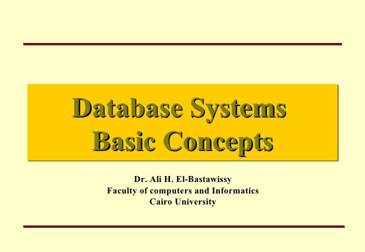 Database Systems  Basic Concepts         Dr. Ali H. El-Bastawissy   Faculty of computers and Informatics              Cair...