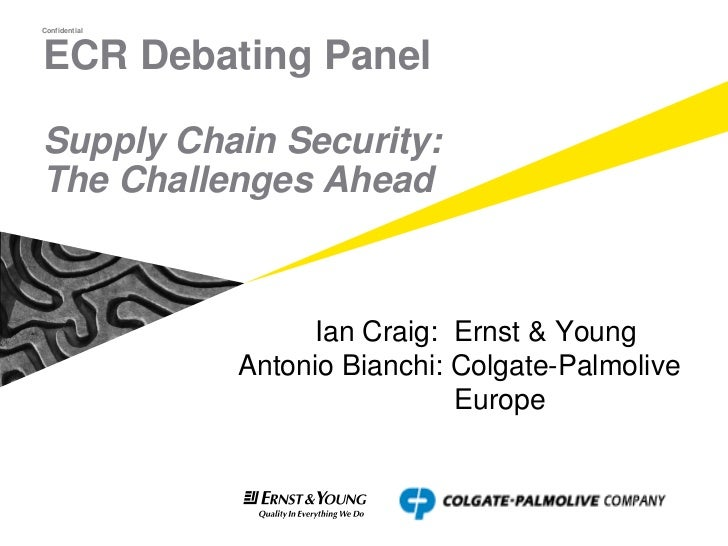 Confidential     ECR Debating Panel  Supply Chain Security: The Challenges Ahead                         Ian Craig: Ernst ...