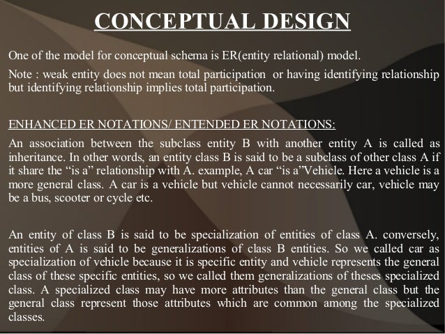 CONCEPTUAL DESIGN One of the model for conceptual schema is ER(entity relational) model. Note : weak entity does not mean ...