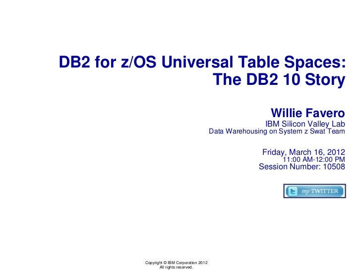 DB2 for z/OS Universal Table Spaces:                   The DB2 10 Story                                                   ...