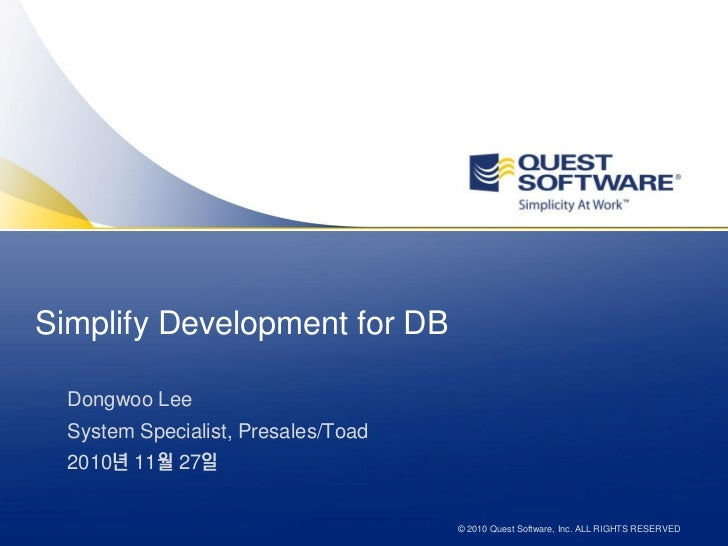 Simplify Development for DB  Dongwoo Lee  System Specialist, Presales/Toad  2010년 11월 27일                                 ...