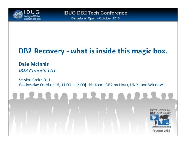 Click to edit Master title style  DB2 Recovery - what is inside this magic box. Dale McInnis IBM Canada Ltd. Session Code:...