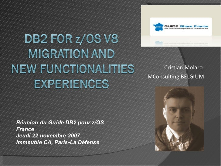 Cristian Molaro                                  MConsulting BELGIUM     Réunion du Guide DB2 pour z/OS France Jeudi 22 no...