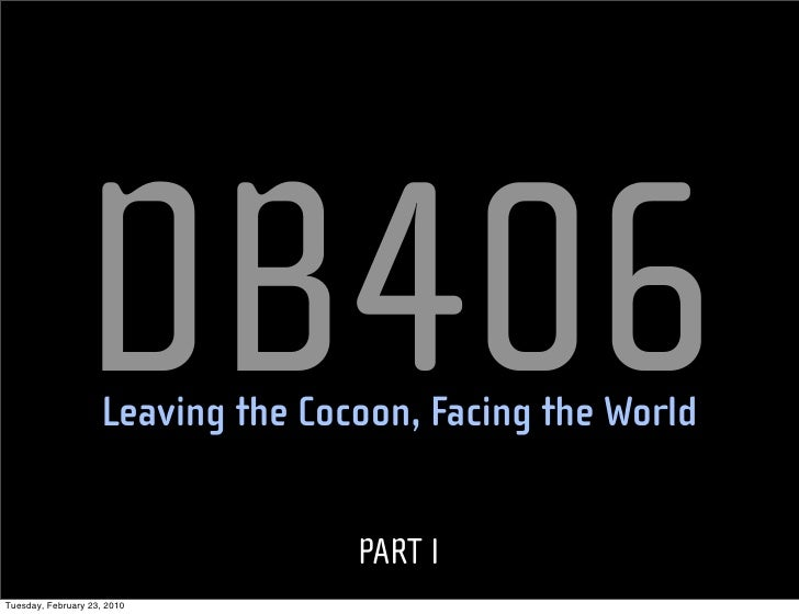 DB406                     Leaving the Cocoon, Facing the World                                      PART I Tuesday, Februa...