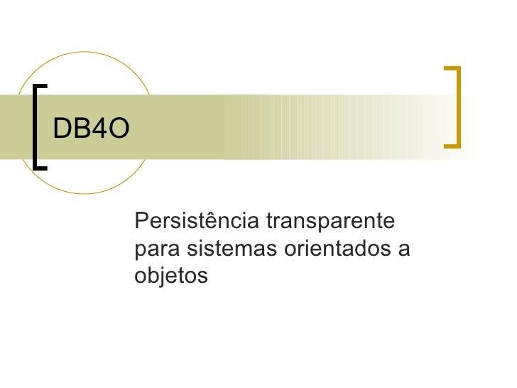 DB4O Persistência transparente para sistemas orientados a objetos