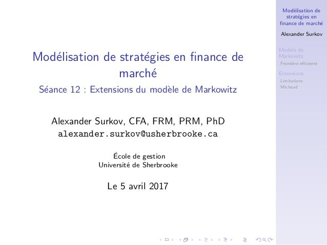 Mod´elisation de strat´egies en finance de march´e Alexander Surkov Mod`ele de Markowitz Fronti`ere efficiente Extensions Lim...