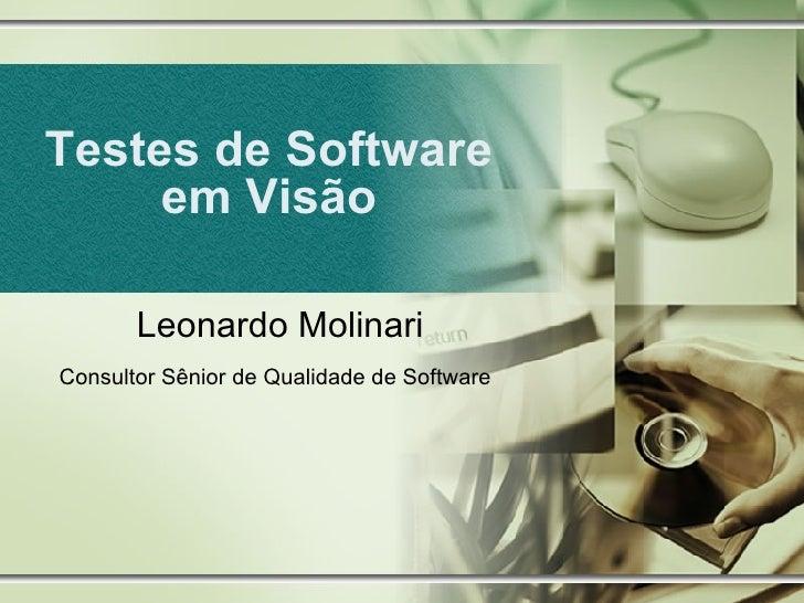 Testes de Software em Visão Leonardo Molinari Consultor Sênior de Qualidade de Software