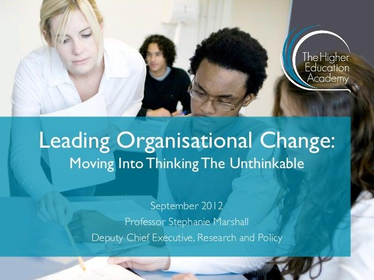 Leading Organisational Change:   Moving Into Thinking The Unthinkable                   September 2012             Profess...