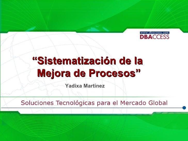 """"""" Sistematización de la  Mejora de Procesos"""" Yadixa Martínez"""
