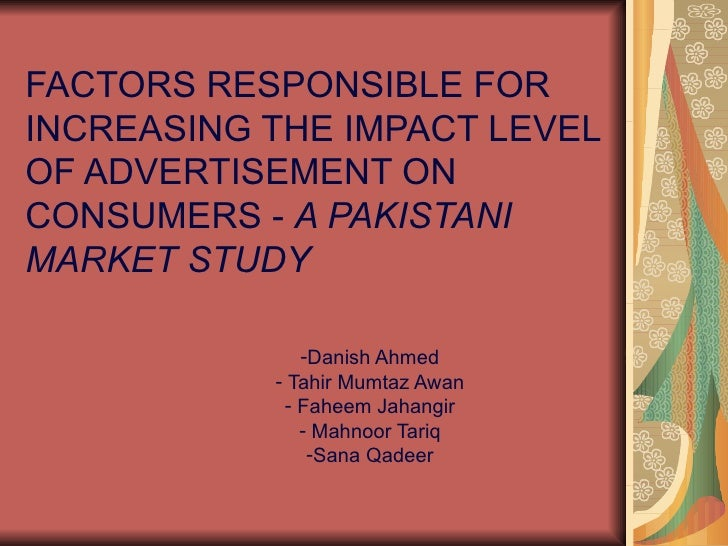 FACTORS RESPONSIBLE FOR INCREASING THE IMPACT LEVEL OF ADVERTISEMENT ON CONSUMERS - A PAKISTANI MARKET STUDY              ...