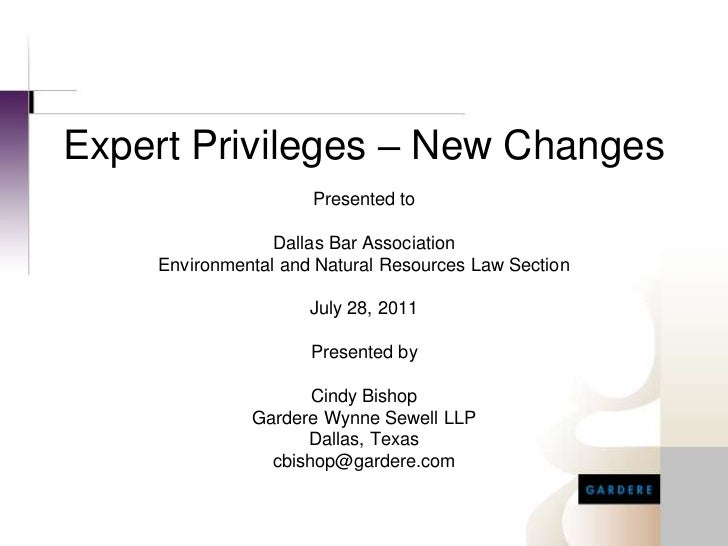 Expert Privileges – New Changes<br />Presented to  <br />Dallas Bar Association<br />Environmental and Natural Resources L...