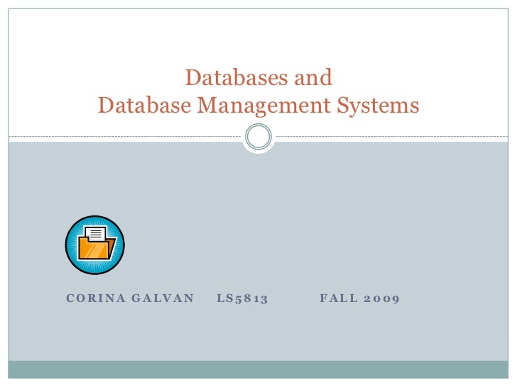 Corina GalvanLS5813Fall 2009<br />Databases and Database Management Systems<br />