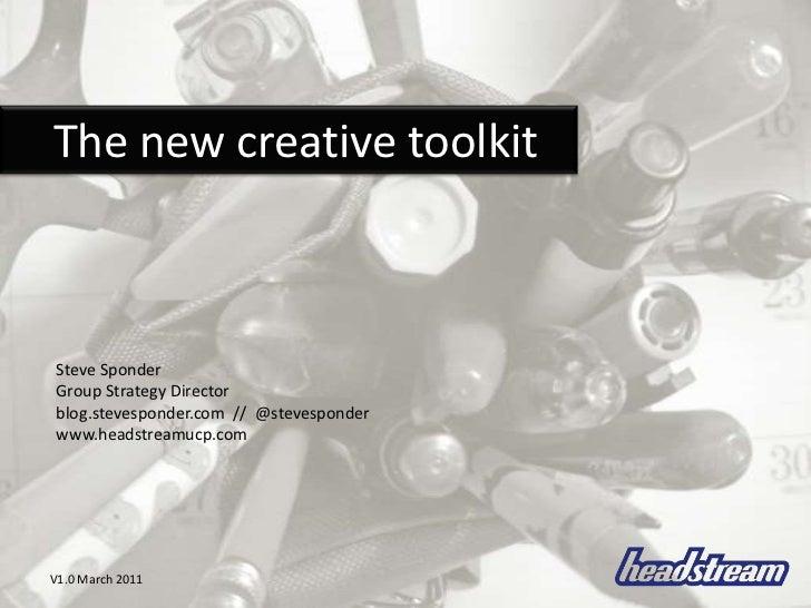 The new creative toolkit<br />Steve Sponder<br />Group Strategy Director<br />blog.stevesponder.com  //  @stevesponder...