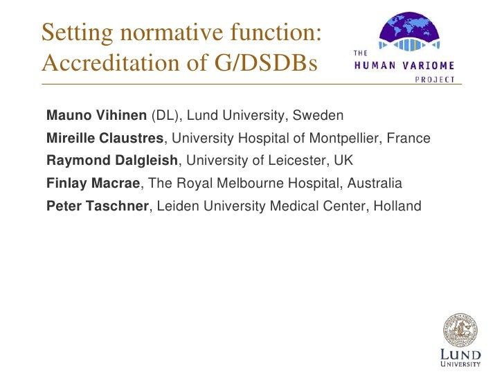 Setting normative function:Accreditation of G/DSDBsMauno Vihinen (DL), Lund University, SwedenMireille Claustres, Universi...