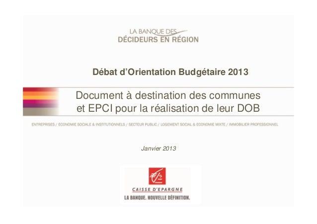 Débat d'Orientation Budgétaire 2013Document à destination des communeset EPCI pour la réalisation de leur DOB             ...