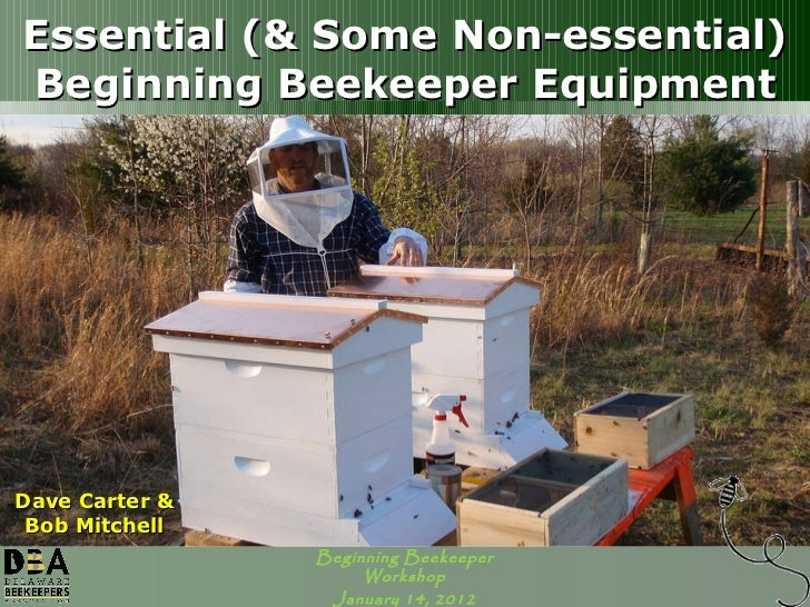 Essential (& Some Non-essential) Beginning Beekeeper Equipment Dave Carter & Bob Mitchell