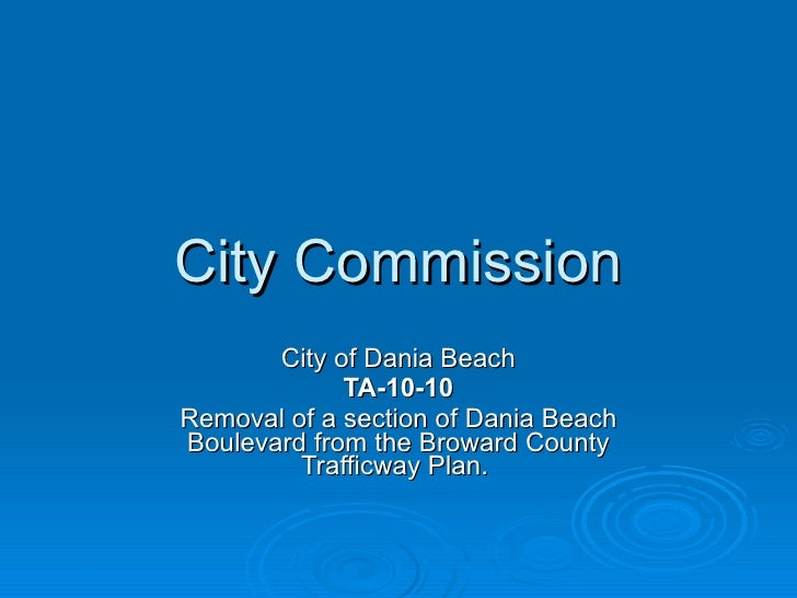 City Commission City of Dania Beach TA-10-10 Removal of a section of Dania Beach Boulevard from the Broward County Traffic...
