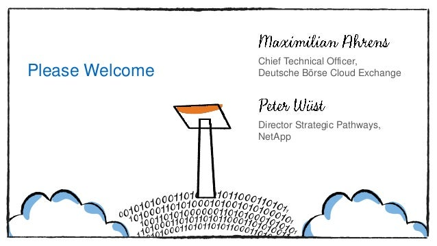 Please Welcome Chief Technical Officer, Deutsche Börse Cloud Exchange Director Strategic Pathways, NetApp