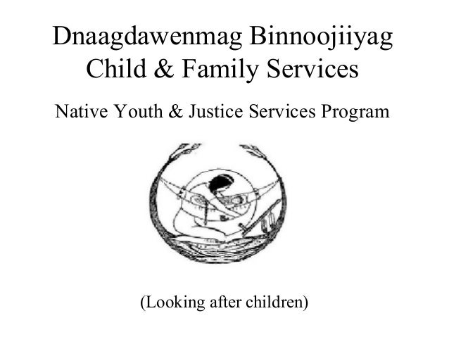 Dnaagdawenmag Binnoojiiyag Child & Family Services Native Youth & Justice Services Program (Looking after children)