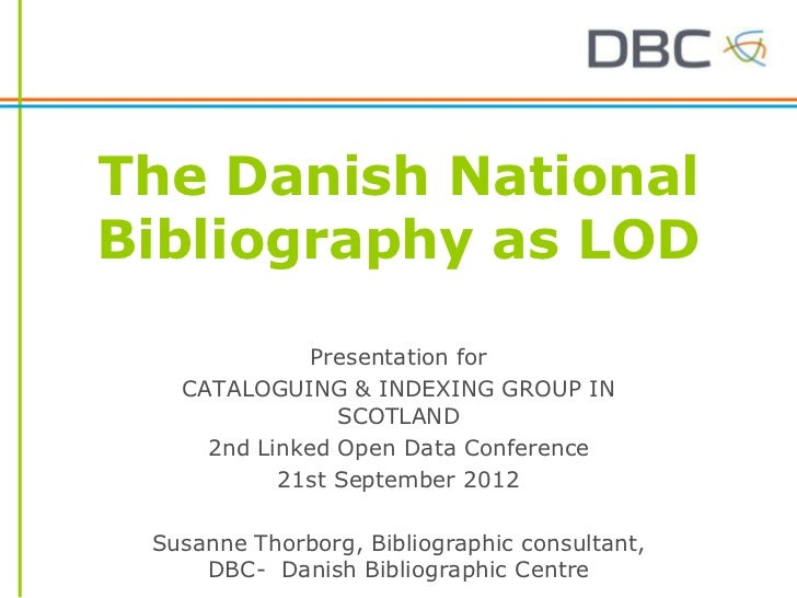 The Danish NationalBibliography as LOD              Presentation for   CATALOGUING & INDEXING GROUP IN                SCOT...