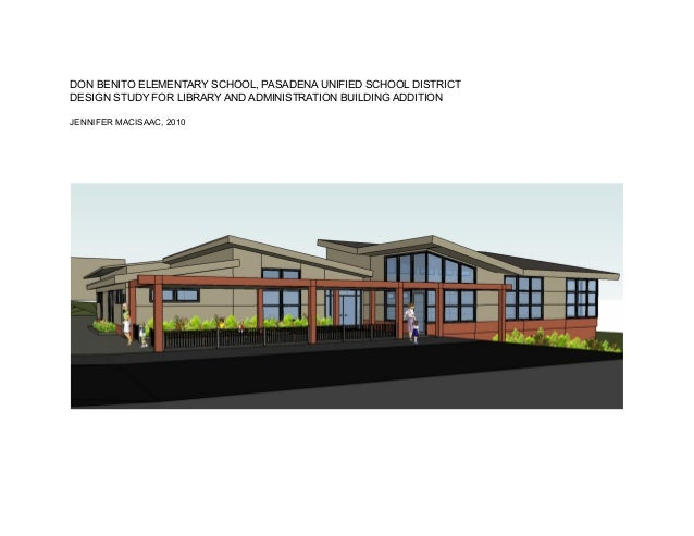 DON BENITO ELEMENTARY SCHOOL, PASADENA UNIFIED SCHOOL DISTRICT DESIGN STUDY FOR LIBRARY AND ADMINISTRATION BUILDING ADDITI...