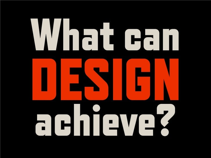 What can DESIGN achieve?