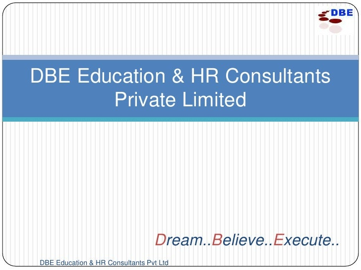 DBE Education & HR Consultants       Private Limited                                 Dream..Believe..Execute..DBE Educatio...
