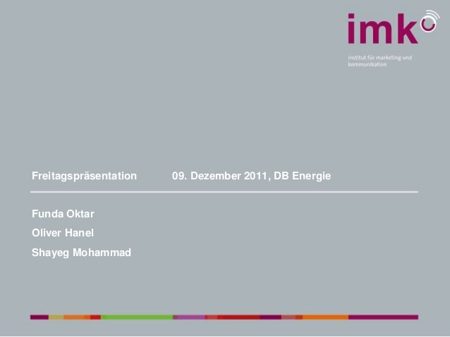 Freitagspräsentation 09. Dezember 2011, DB Energie Funda Oktar Oliver Hanel Shayeg Mohammad