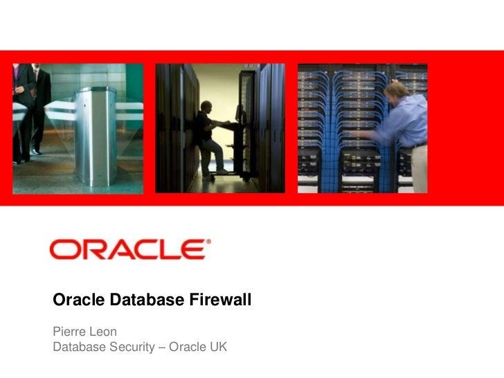 <Insert Picture Here>Oracle Database FirewallPierre LeonDatabase Security – Oracle UK