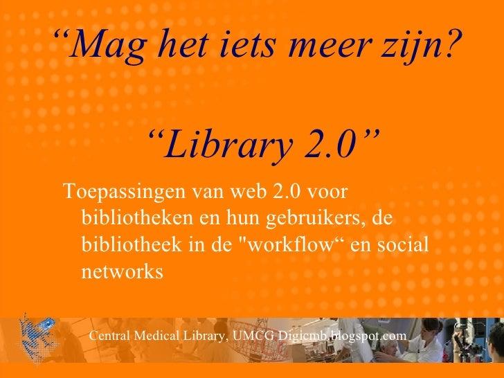 """"""" Mag het iets meer zijn?  """"Library 2.0"""" Toepassingen van web 2.0 voor bibliotheken en hun gebruikers, de bibliotheek in d..."""