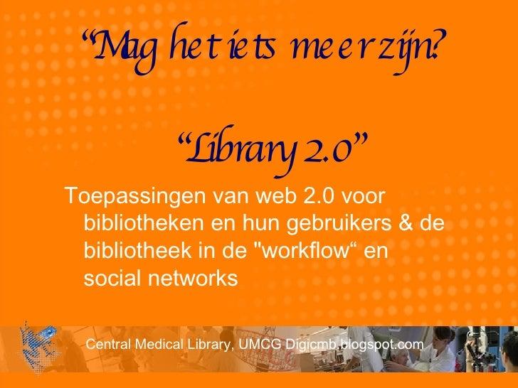 """"""" Mag het iets meer zijn?  """"Library 2.0"""" Toepassingen van web 2.0 voor bibliotheken en hun gebruikers & de bibliotheek in ..."""