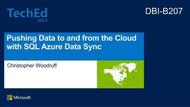 Pushing Data to and from the Cloud with SQL Azure Data Sync -- TechEd NA 2013