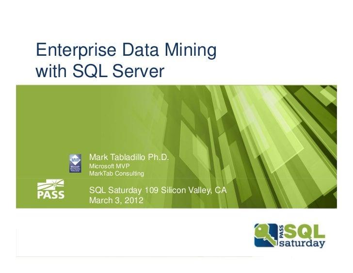 Enterprise Data Miningwith SQL Server      Mark Tabladillo Ph.D.      Microsoft MVP      MarkTab Consulting      SQL Satur...