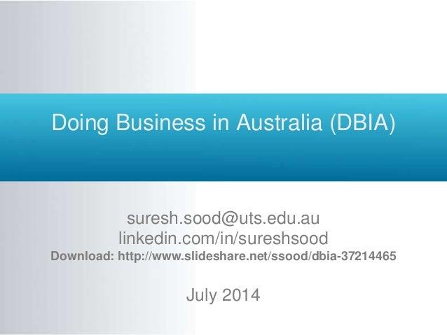 Doing Business in Australia (DBIA) suresh.sood@uts.edu.au linkedin.com/in/sureshsood Download: http://www.slideshare.net/s...