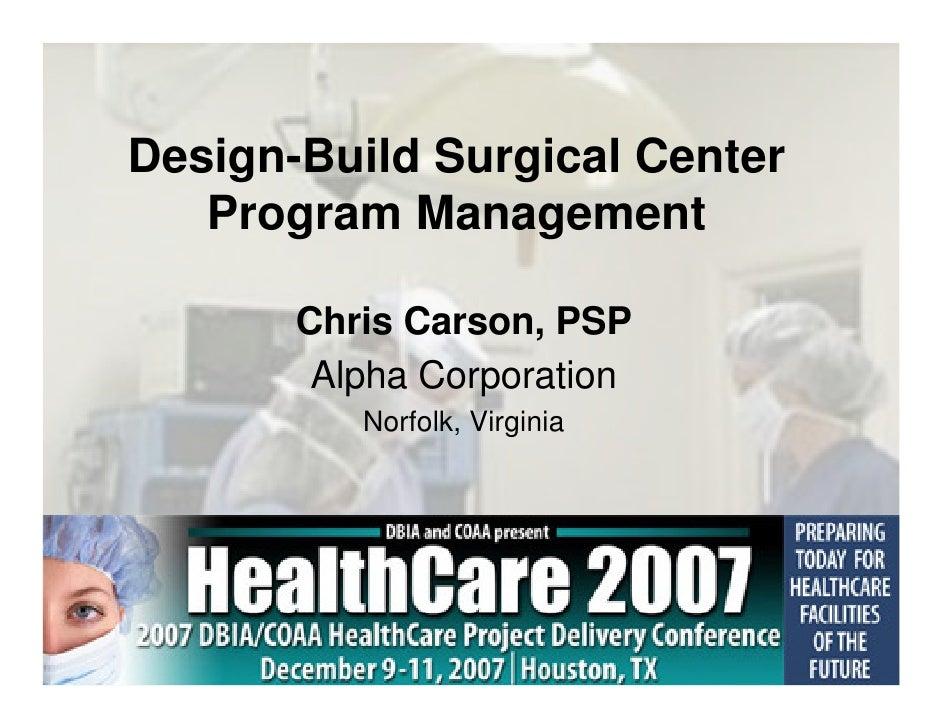Design-Build Surgical Center    Program Management         Chris Carson, PSP         Alpha Corporation           Norfolk, ...