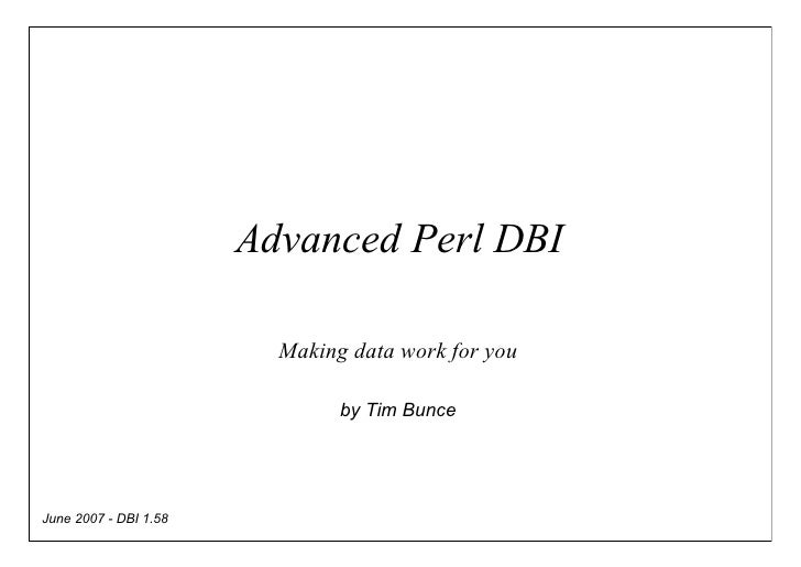 Advanced Perl DBI                           Making data work for you                                 by Tim Bunce     June...