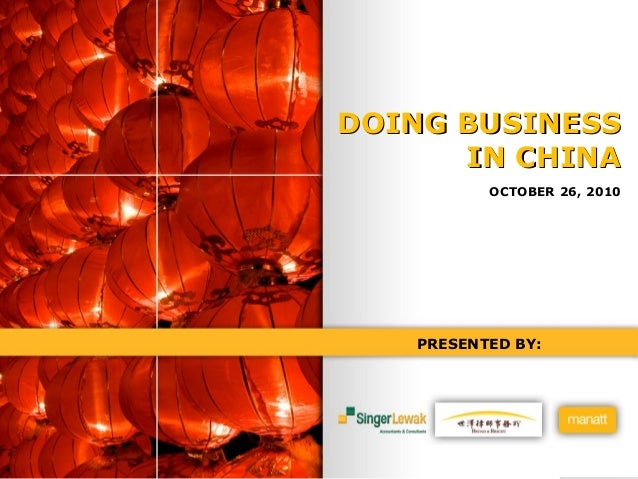 PRESENTED BY: DOING BUSINESSDOING BUSINESS IN CHINAIN CHINA OCTOBER 26, 2010