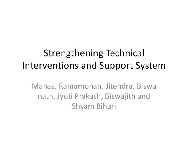 Strengthening TechnicalInterventions and Support System  Manas, Ramamohan, Jitendra, Biswa   nath, Jyoti Prakash, Biswajit...