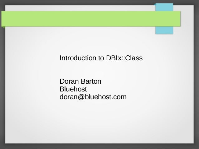 Introduction to DBIx::ClassDoran BartonBluehostdoran@bluehost.com
