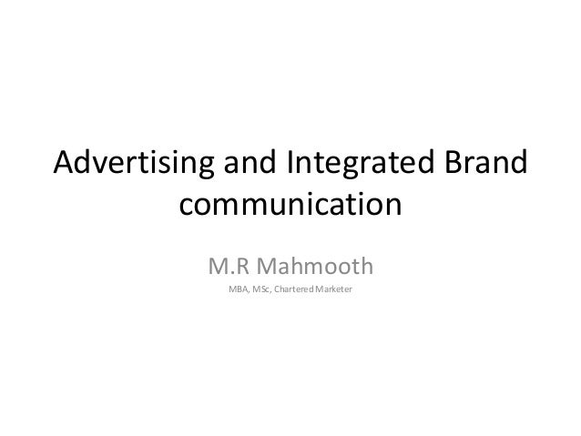 Advertising and Integrated Brand communication M.R Mahmooth MBA, MSc, Chartered Marketer